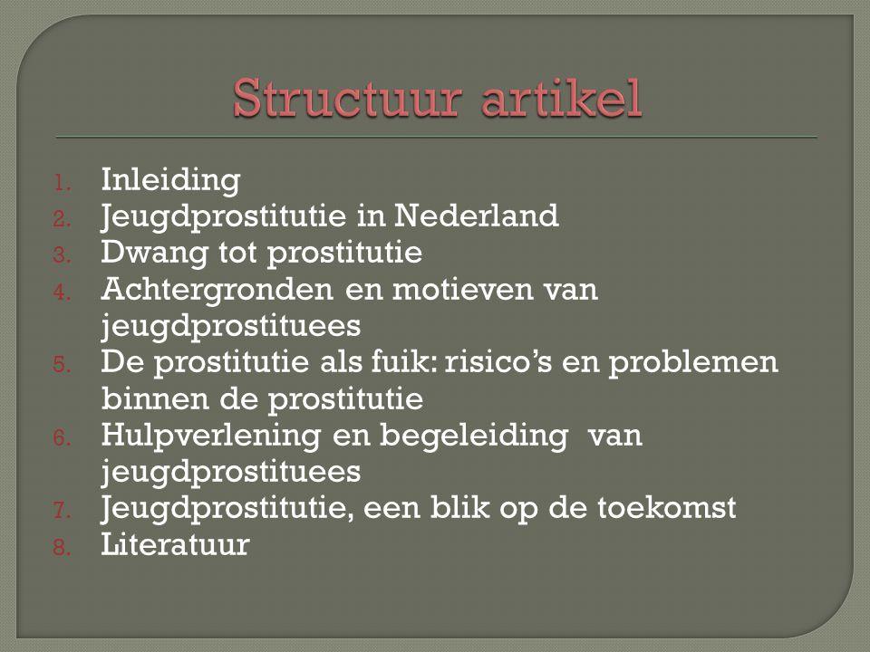 1. Inleiding 2. Jeugdprostitutie in Nederland 3. Dwang tot prostitutie 4. Achtergronden en motieven van jeugdprostituees 5. De prostitutie als fuik: r