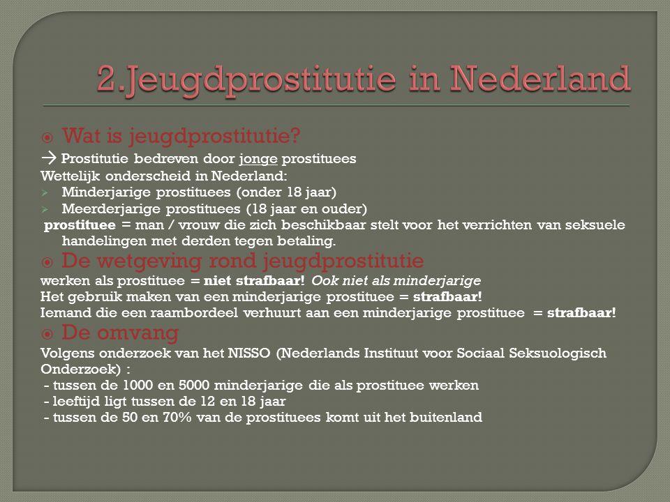 WWat is jeugdprostitutie? → P rostitutie bedreven door jonge prostituees Wettelijk onderscheid in Nederland: MMinderjarige prostituees (onder 18 j