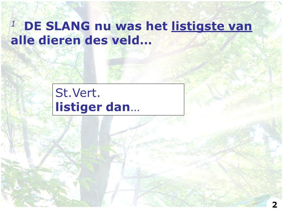 1 DE SLANG nu was het listigste van alle dieren des veld… St.Vert. listiger dan… 2