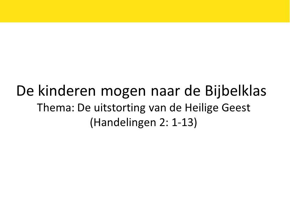 De kinderen mogen naar de Bijbelklas Thema: De uitstorting van de Heilige Geest (Handelingen 2: 1-13)