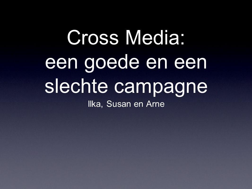 Cross Media: een goede en een slechte campagne Ilka, Susan en Arne