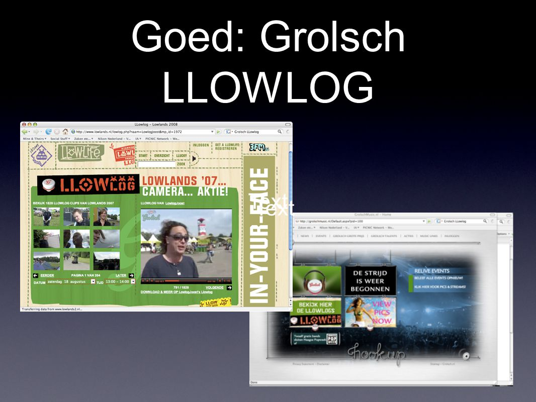Goed: Grolsch LLOWLOG http://www.youtube.com/watch?v =gZ3SHMUm_oI http://www.youtube.com/watch?v =gZ3SHMUm_oI RFIDVideo blogUser Generated ContentBehoefte festivalgangerEigen ervaringen