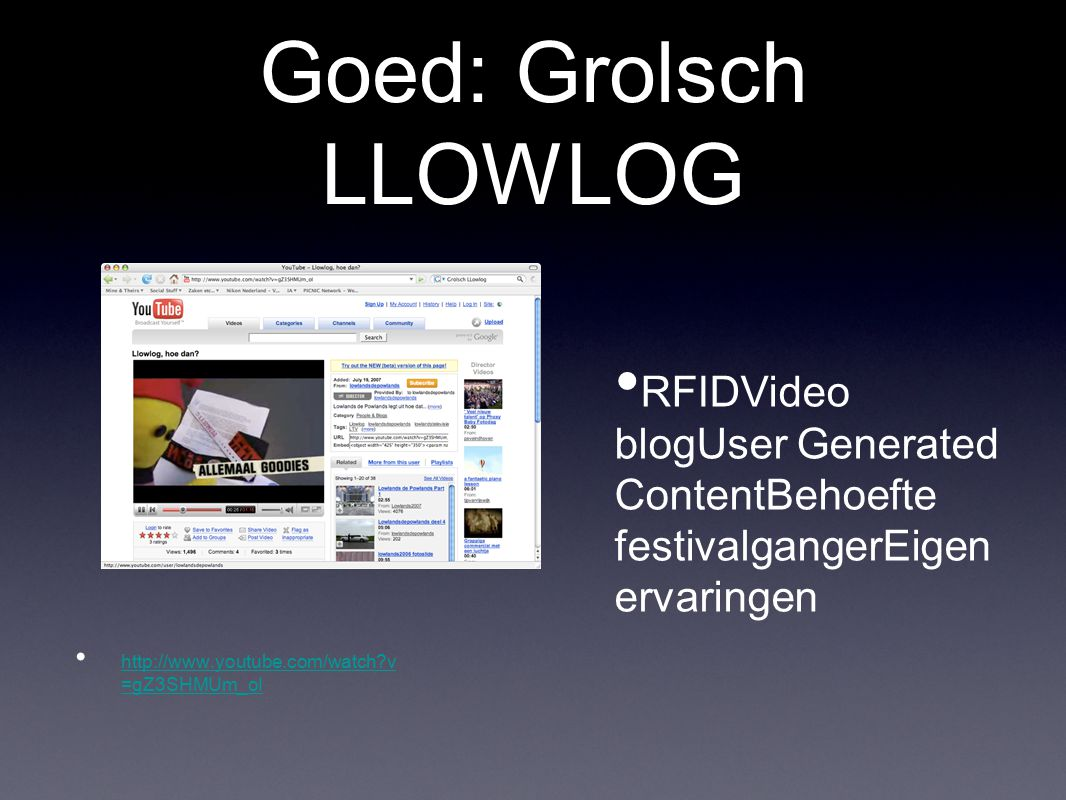 Goed: Grolsch LLOWLOG http://www.youtube.com/watch?v =gZ3SHMUm_oI http://www.youtube.com/watch?v =gZ3SHMUm_oI RFIDVideo blogUser Generated ContentBeho