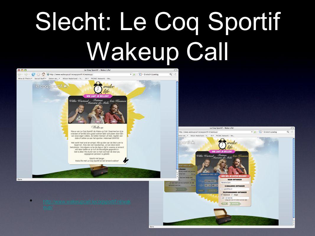 Slecht: Le Coq Sportif Wakeup Call http://www.wakeupcall.lecoqsportif.nl/wak eup/ http://www.wakeupcall.lecoqsportif.nl/wak eup/