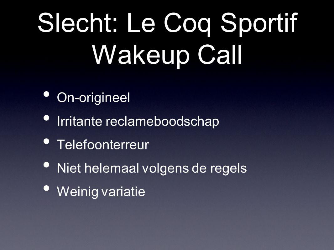 Slecht: Le Coq Sportif Wakeup Call Naast dat deze campagne zeer goed als treitermethode kan worden ingezet (leuk, laten we iemand om drie uur in de nacht wakker laten bellen), voldoet de campagne aan een heleboel andere voorwaarden niet.