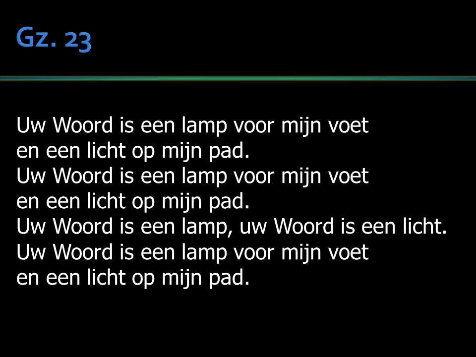 Uw Woord is een lamp voor mijn voet en een licht op mijn pad. Uw Woord is een lamp voor mijn voet en een licht op mijn pad. Uw Woord is een lamp, uw W