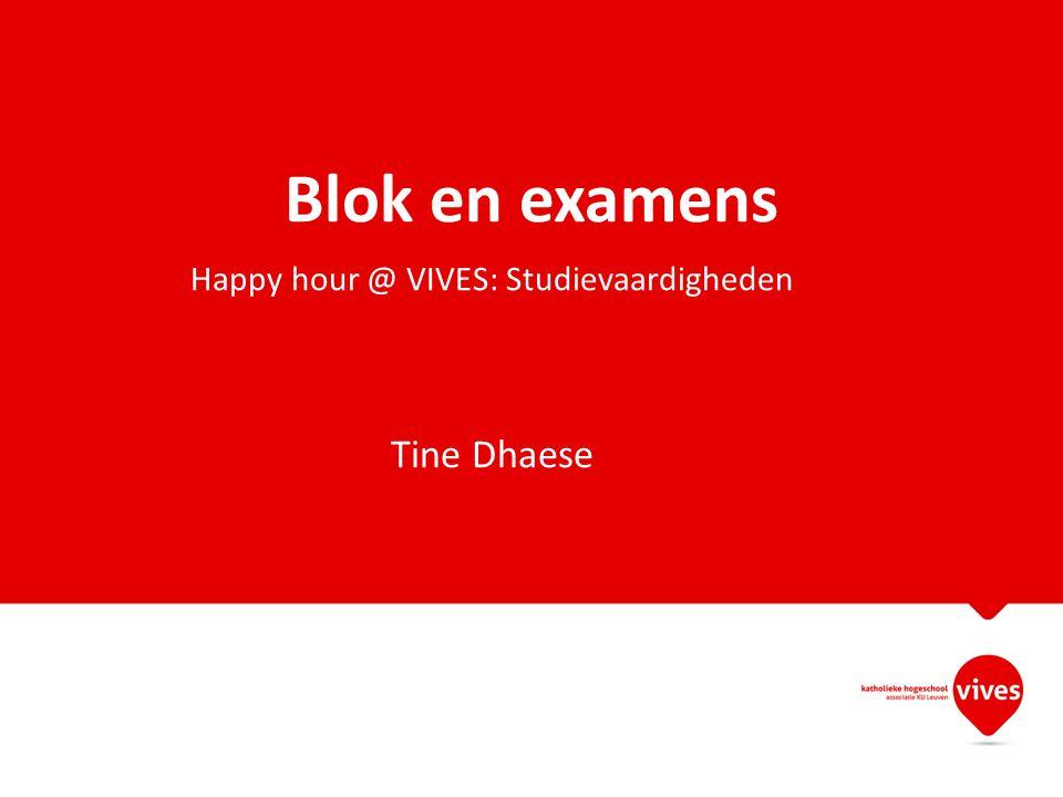 Blok en examens Happy hour @ VIVES: Studievaardigheden Tine Dhaese