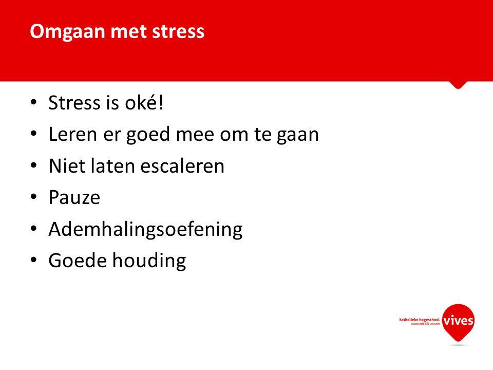 Stress is oké! Leren er goed mee om te gaan Niet laten escaleren Pauze Ademhalingsoefening Goede houding Omgaan met stress