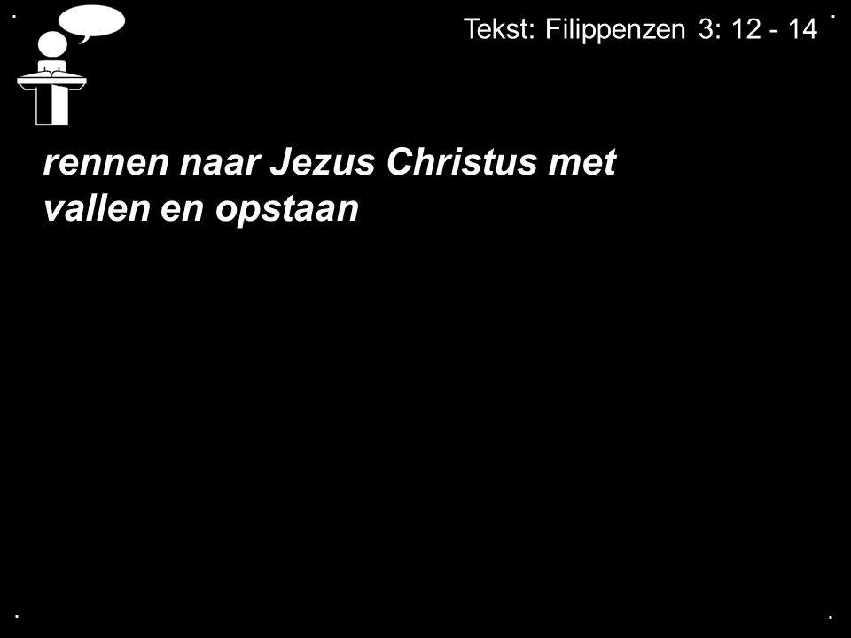 .... Tekst: Filippenzen 3: 12 - 14 rennen naar Jezus Christus met vallen en opstaan