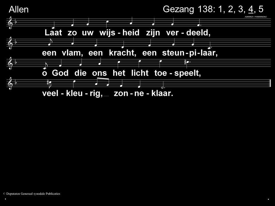 ... Gezang 138: 1, 2, 3, 4, 5 Allen
