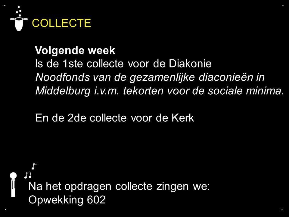 .... COLLECTE Volgende week Is de 1ste collecte voor de Diakonie Noodfonds van de gezamenlijke diaconieën in Middelburg i.v.m. tekorten voor de social