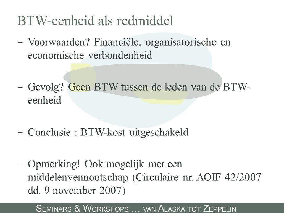 BTW-eenheid als redmiddel - Voorwaarden? Financiële, organisatorische en economische verbondenheid - Gevolg? Geen BTW tussen de leden van de BTW- eenh