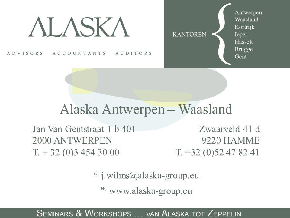 Alaska Antwerpen – Waasland Jan Van Gentstraat 1 b 401 2000 ANTWERPEN T. + 32 (0)3 454 30 00 Zwaarveld 41 d 9220 HAMME T. +32 (0)52 47 82 41 E. j.wilm
