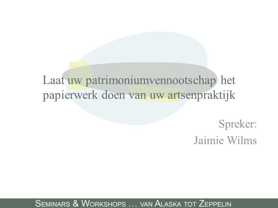 Laat uw patrimoniumvennootschap het papierwerk doen van uw artsenpraktijk Spreker: Jaimie Wilms
