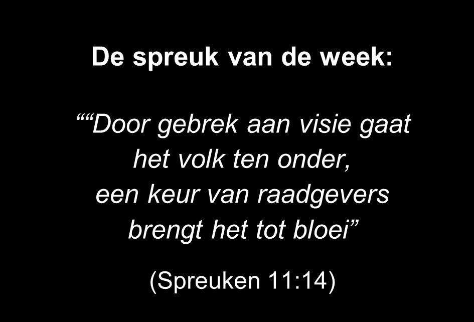 """De spreuk van de week: """"""""Door gebrek aan visie gaat het volk ten onder, een keur van raadgevers brengt het tot bloei"""" (Spreuken 11:14)"""