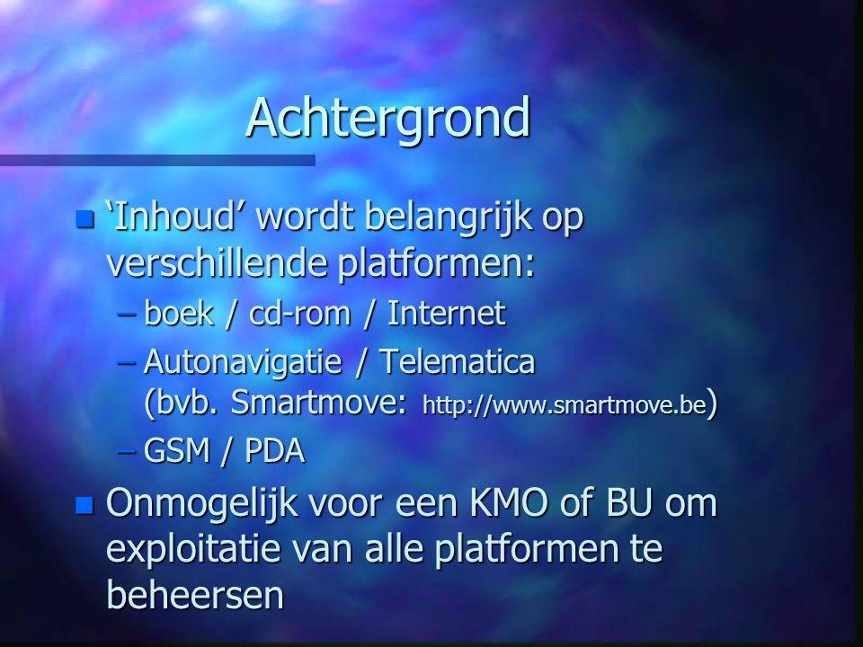 Achtergrond n 'Inhoud' wordt belangrijk op verschillende platformen: –boek / cd-rom / Internet –Autonavigatie / Telematica (bvb.