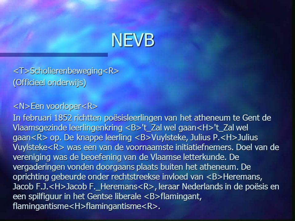 NEVB <T>Scholierenbeweging<R> (Officieel onderwijs) Een voorloper Een voorloper In februari 1852 richtten poësisleerlingen van het atheneum te Gent de Vlaamsgezinde leerlingenkring t_Zal wel gaan t_Zal wel gaan op.
