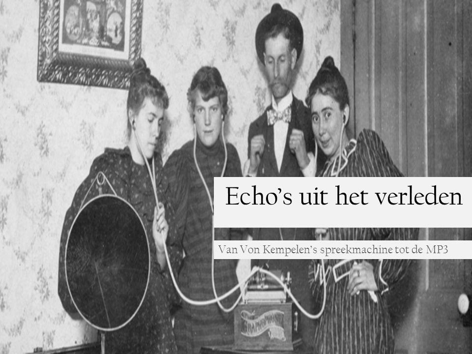 Echo's uit het verleden Van Von Kempelen's spreekmachine tot de MP3
