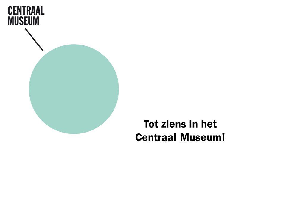Tot ziens in het Centraal Museum!
