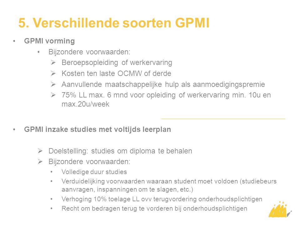 5. Verschillende soorten GPMI GPMI vorming Bijzondere voorwaarden:  Beroepsopleiding of werkervaring  Kosten ten laste OCMW of derde  Aanvullende m