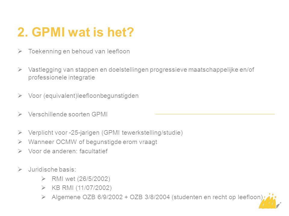 2. GPMI wat is het?  Toekenning en behoud van leefloon  Vastlegging van stappen en doelstellingen progressieve maatschappelijke en/of professionele