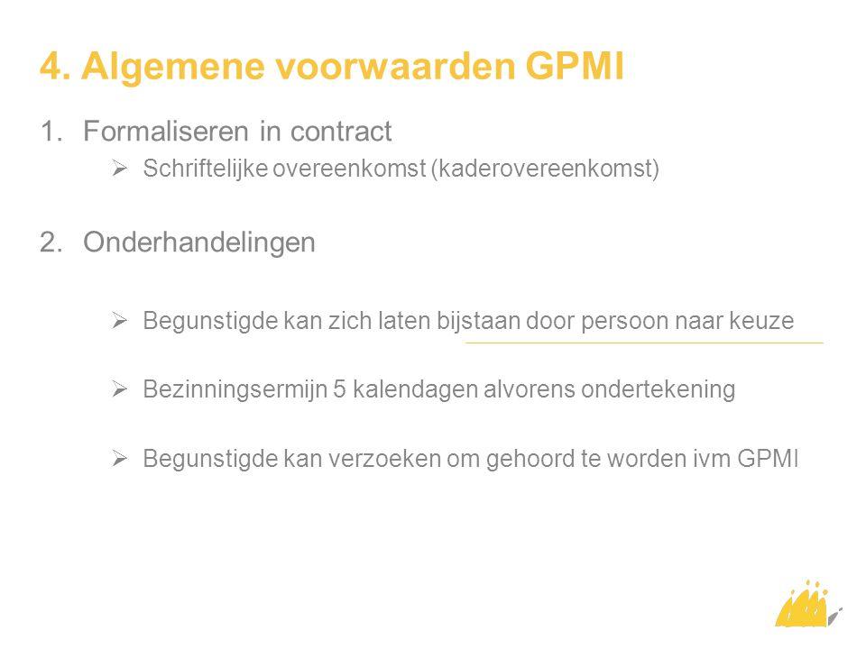 4. Algemene voorwaarden GPMI 1.Formaliseren in contract  Schriftelijke overeenkomst (kaderovereenkomst) 2.Onderhandelingen  Begunstigde kan zich lat