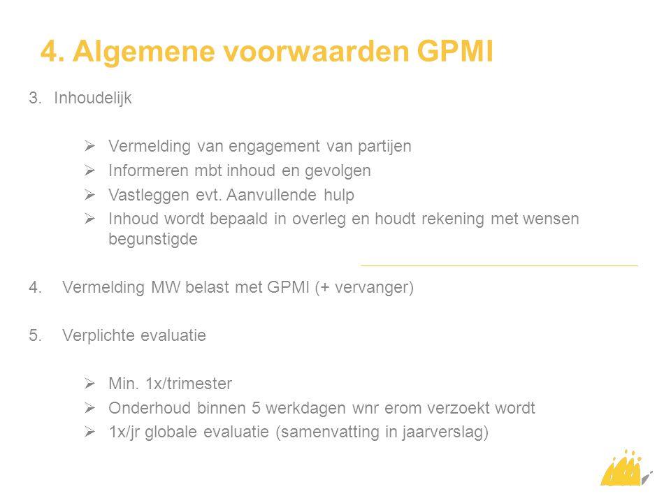4. Algemene voorwaarden GPMI 3.Inhoudelijk  Vermelding van engagement van partijen  Informeren mbt inhoud en gevolgen  Vastleggen evt. Aanvullende