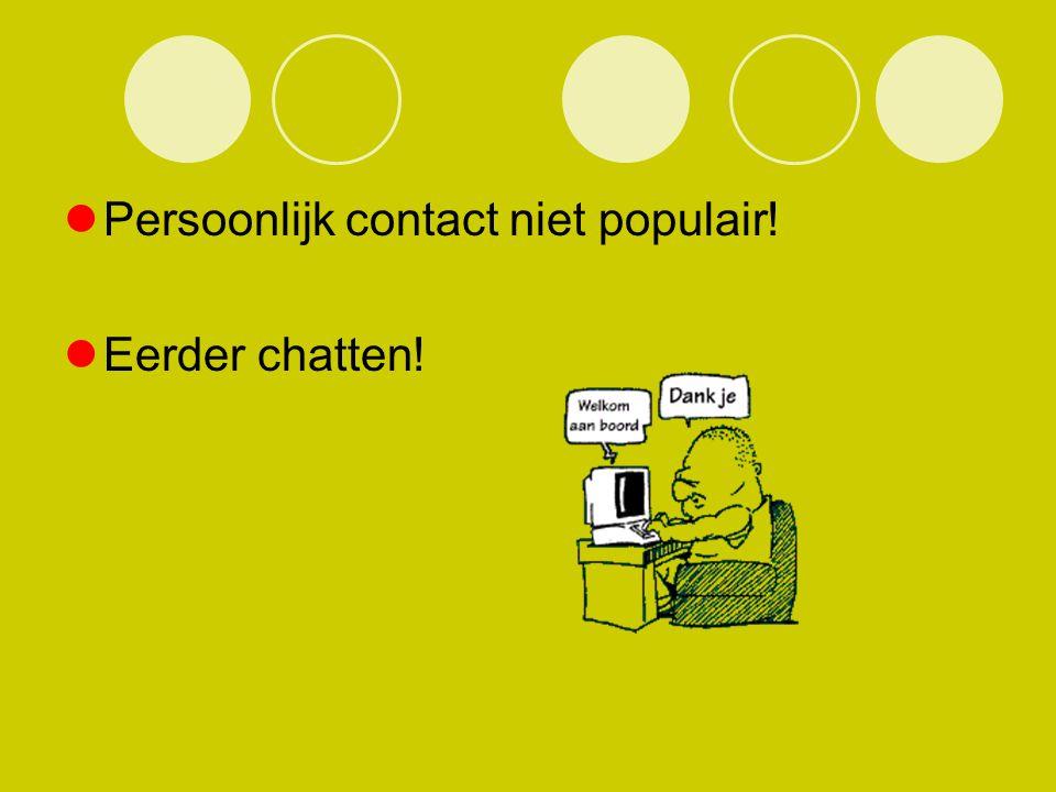 Persoonlijk contact niet populair! Eerder chatten!