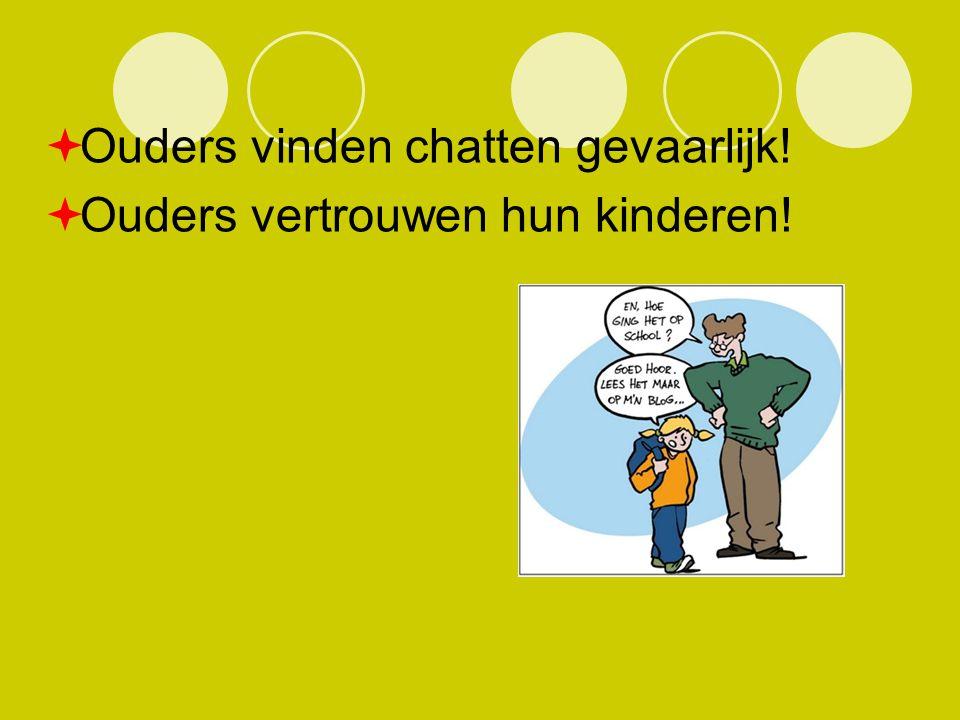  Ouders vinden chatten gevaarlijk!  Ouders vertrouwen hun kinderen!