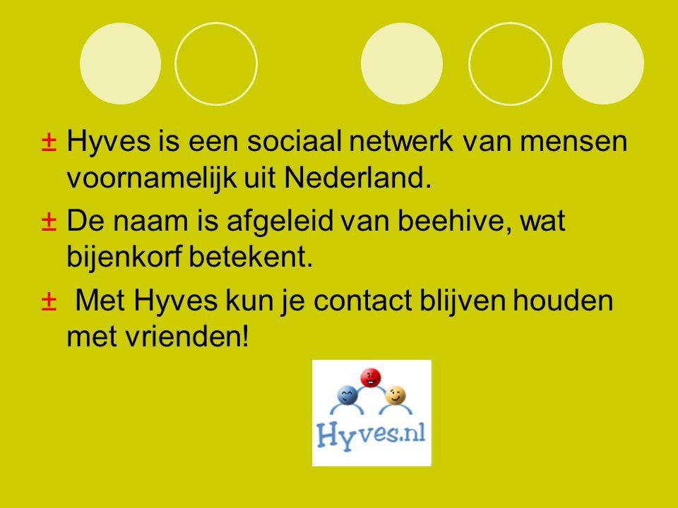 ±Hyves is een sociaal netwerk van mensen voornamelijk uit Nederland. ±De naam is afgeleid van beehive, wat bijenkorf betekent. ± Met Hyves kun je cont