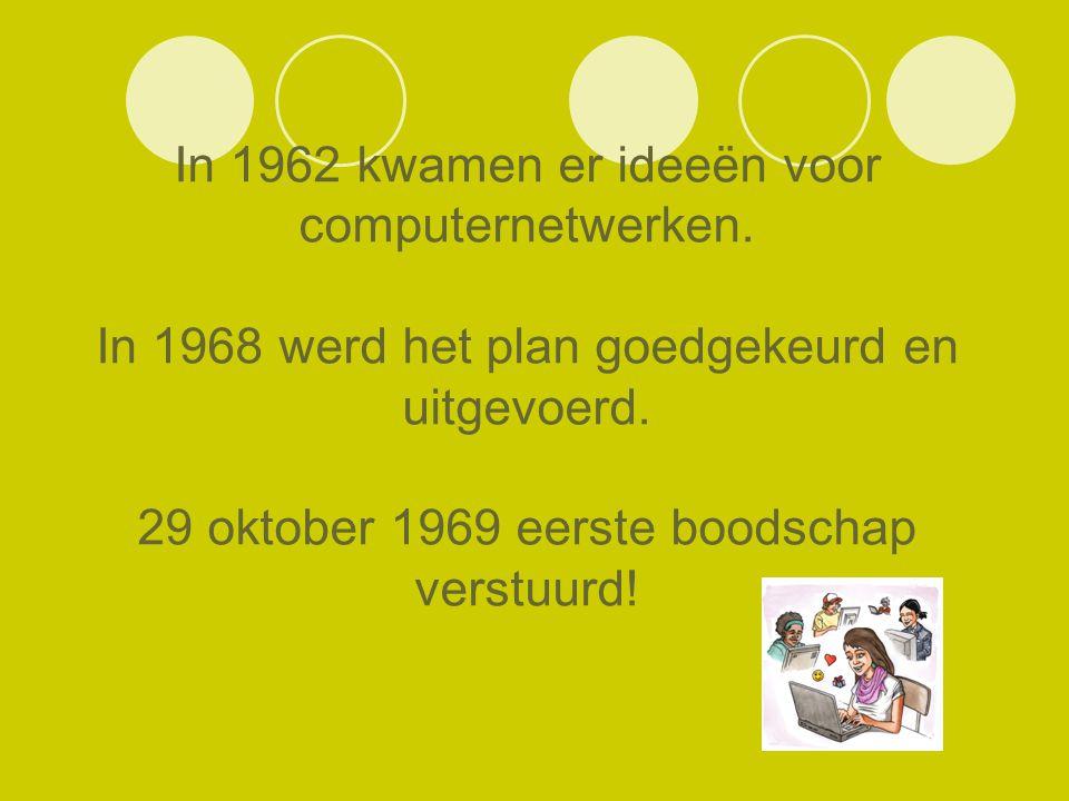 In 1962 kwamen er ideeën voor computernetwerken. In 1968 werd het plan goedgekeurd en uitgevoerd. 29 oktober 1969 eerste boodschap verstuurd!