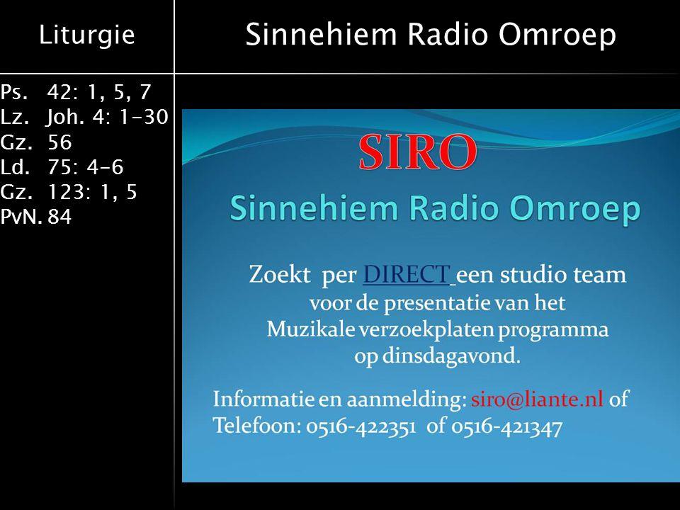 Liturgie Ps.42: 1, 5, 7 Lz.Joh. 4: 1-30 Gz.56 Ld.75: 4-6 Gz.123: 1, 5 PvN.84 Sinnehiem Radio Omroep