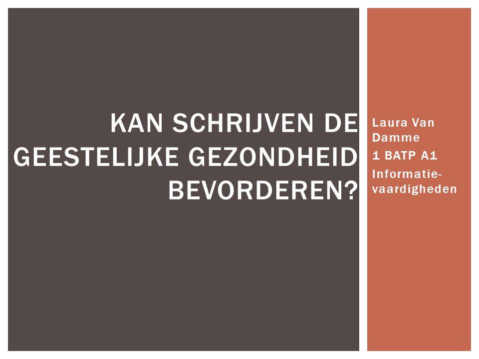 Laura Van Damme 1 BATP A1 Informatie- vaardigheden KAN SCHRIJVEN DE GEESTELIJKE GEZONDHEID BEVORDEREN