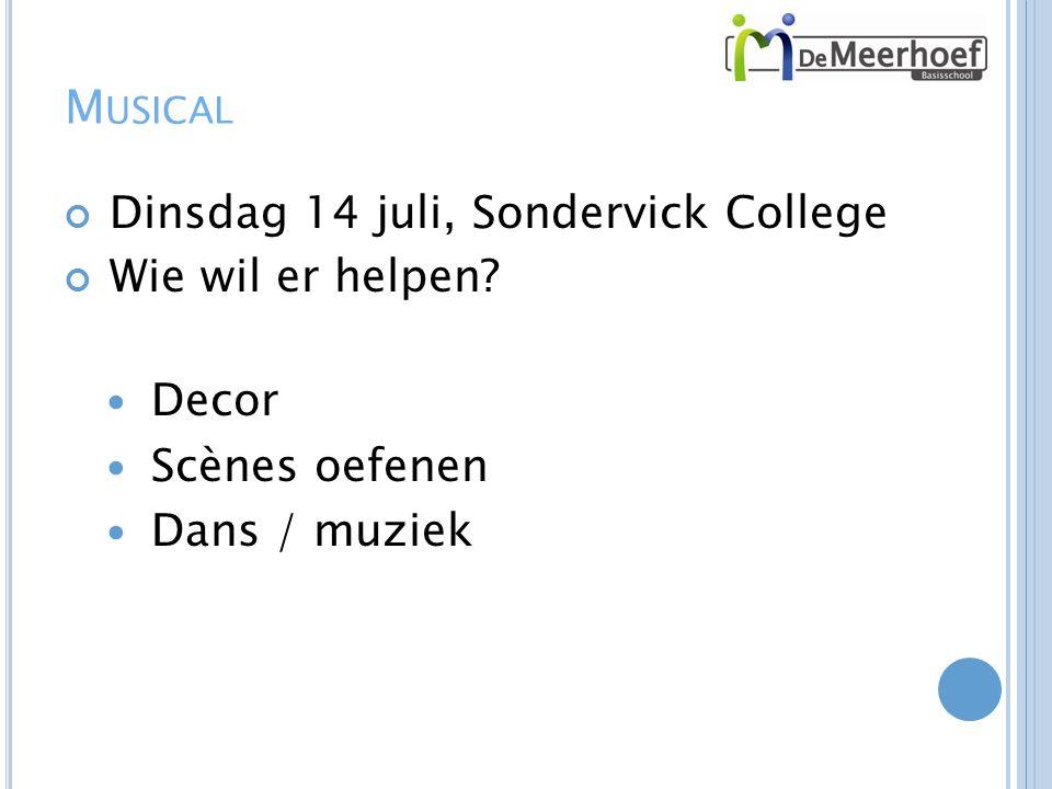 M USICAL Dinsdag 14 juli, Sondervick College Wie wil er helpen? Decor Scènes oefenen Dans / muziek
