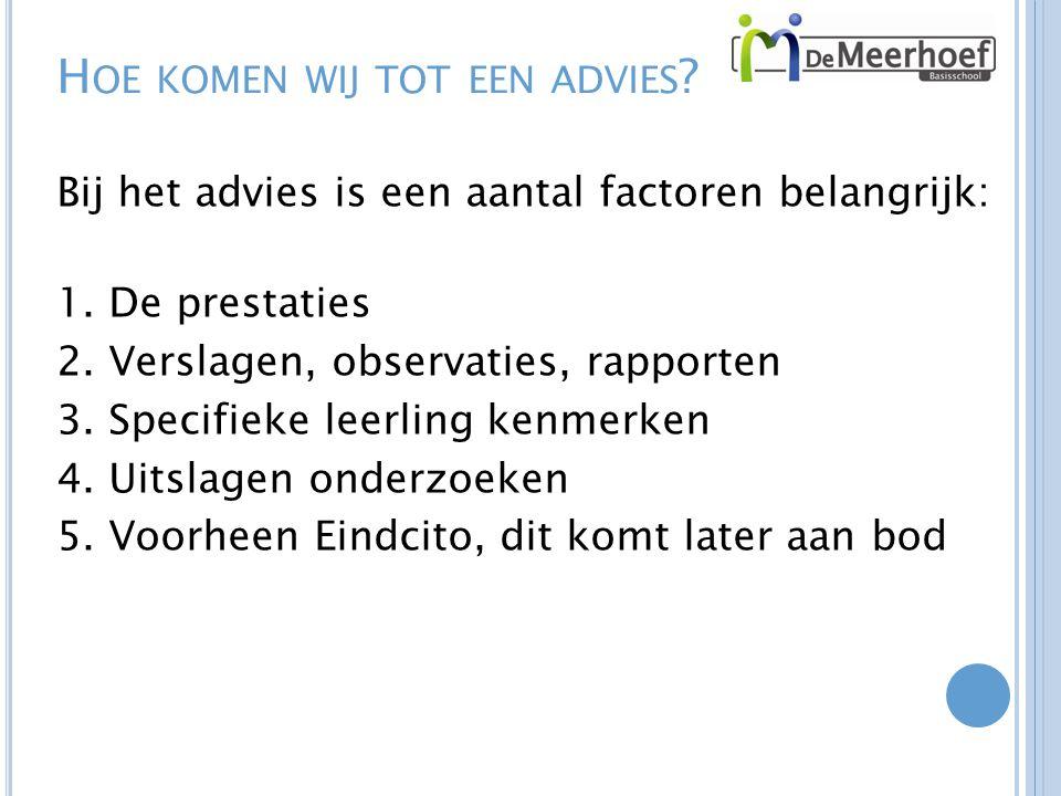 H OE KOMEN WIJ TOT EEN ADVIES ? Bij het advies is een aantal factoren belangrijk: 1. De prestaties 2. Verslagen, observaties, rapporten 3. Specifieke