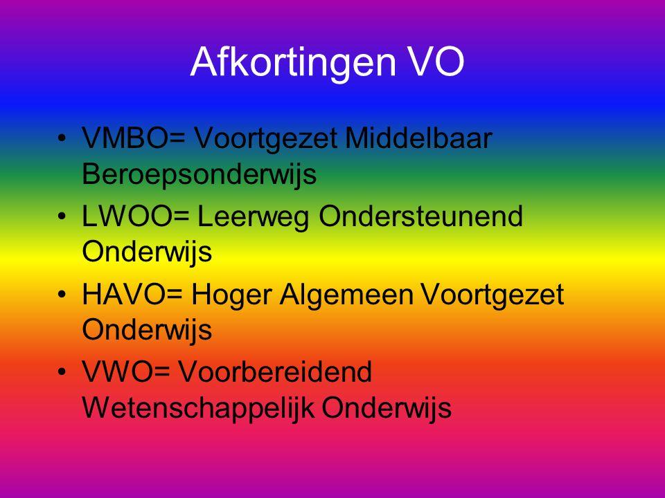 Afkortingen VO VMBO= Voortgezet Middelbaar Beroepsonderwijs LWOO= Leerweg Ondersteunend Onderwijs HAVO= Hoger Algemeen Voortgezet Onderwijs VWO= Voorbereidend Wetenschappelijk Onderwijs