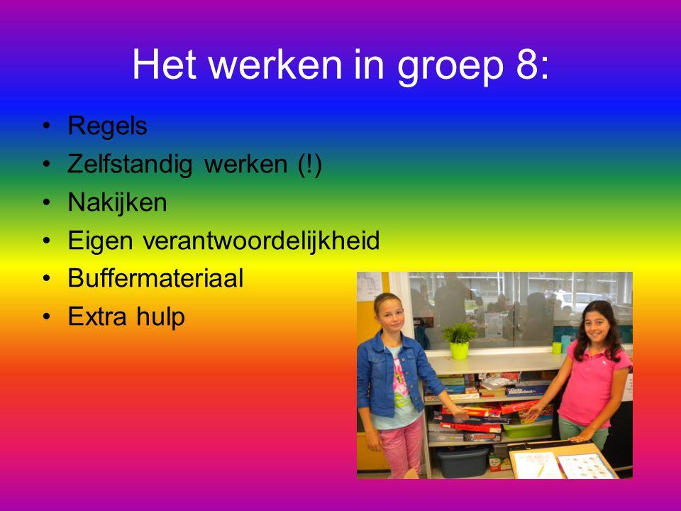 Het werken in groep 8: Regels Zelfstandig werken (!) Nakijken Eigen verantwoordelijkheid Buffermateriaal Extra hulp