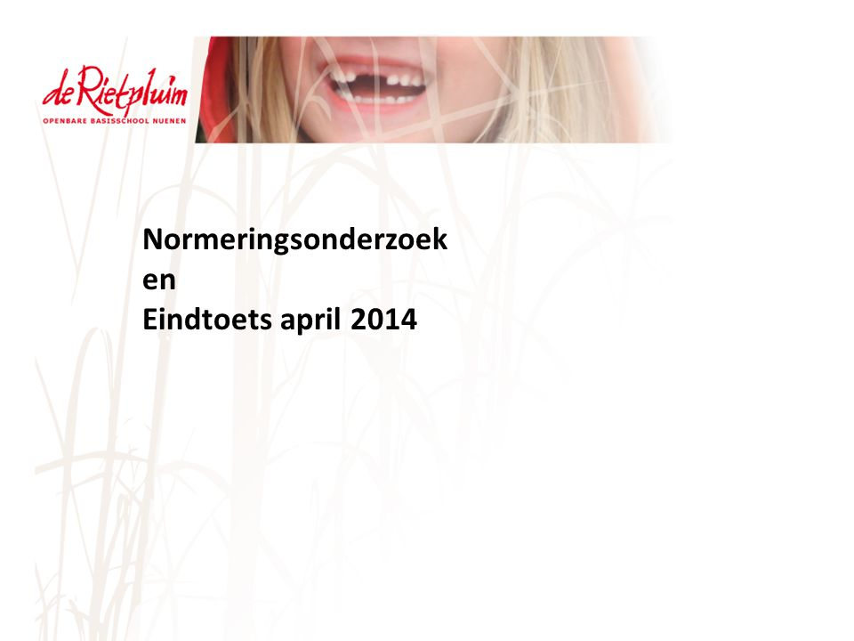 Normeringsonderzoek en Eindtoets april 2014