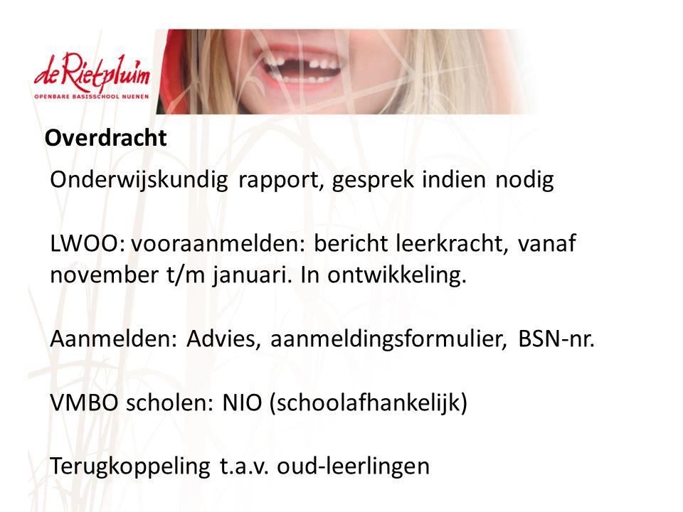 Overdracht Onderwijskundig rapport, gesprek indien nodig LWOO: vooraanmelden: bericht leerkracht, vanaf november t/m januari.