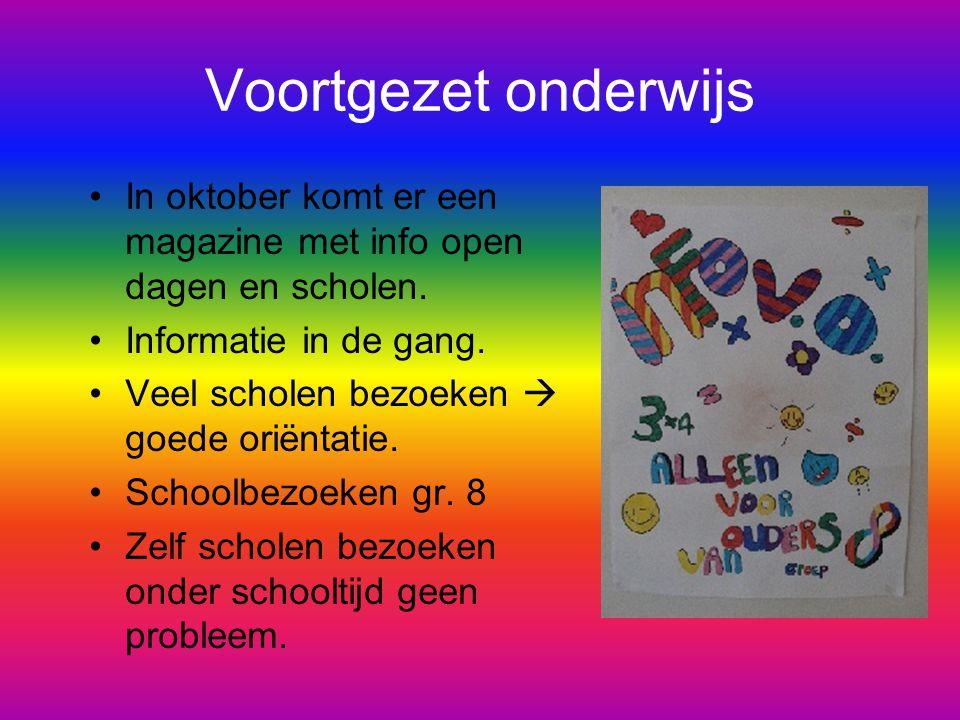 Voortgezet onderwijs In oktober komt er een magazine met info open dagen en scholen. Informatie in de gang. Veel scholen bezoeken  goede oriëntatie.