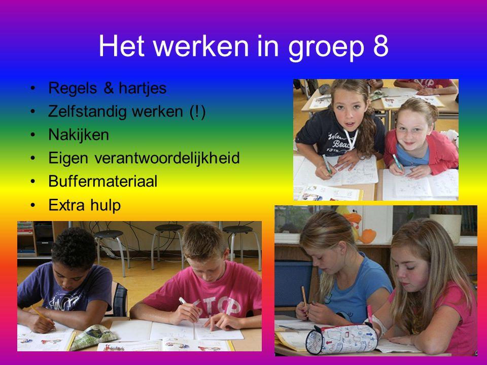 Het werken in groep 8 Regels & hartjes Zelfstandig werken (!) Nakijken Eigen verantwoordelijkheid Buffermateriaal Extra hulp