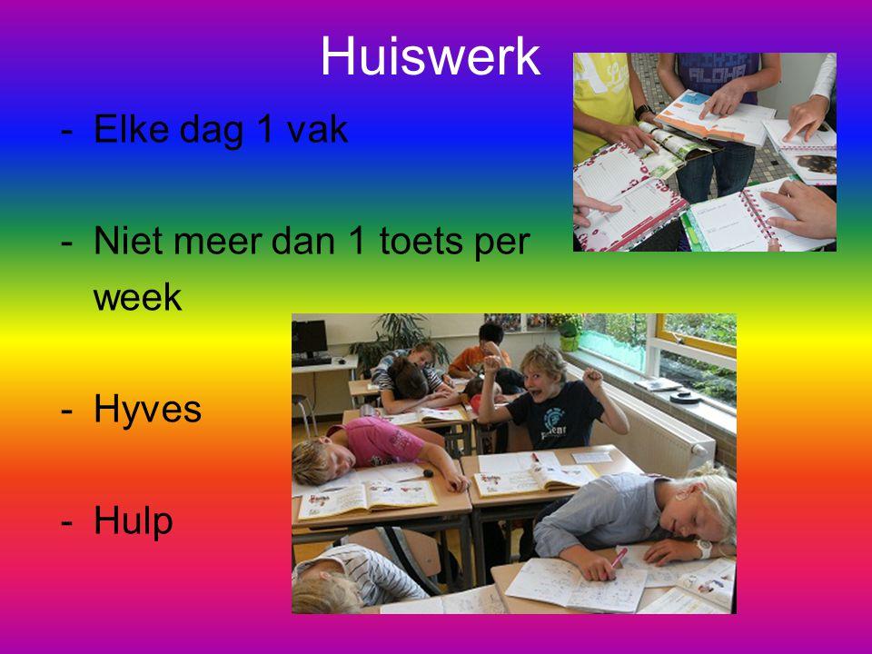 Huiswerk -Elke dag 1 vak -Niet meer dan 1 toets per week -Hyves -Hulp