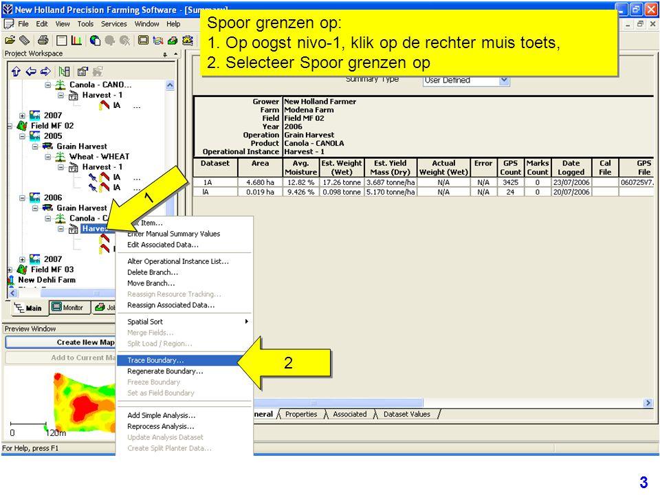 3 Spoor grenzen op: 1. Op oogst nivo-1, klik op de rechter muis toets, 2. Selecteer Spoor grenzen op 1 1 2 2