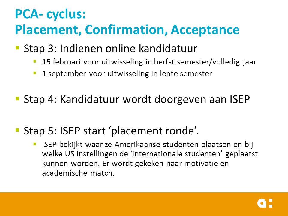 Stap 3: Indienen online kandidatuur  15 februari voor uitwisseling in herfst semester/volledig jaar  1 september voor uitwisseling in lente semester  Stap 4: Kandidatuur wordt doorgeven aan ISEP  Stap 5: ISEP start 'placement ronde'.
