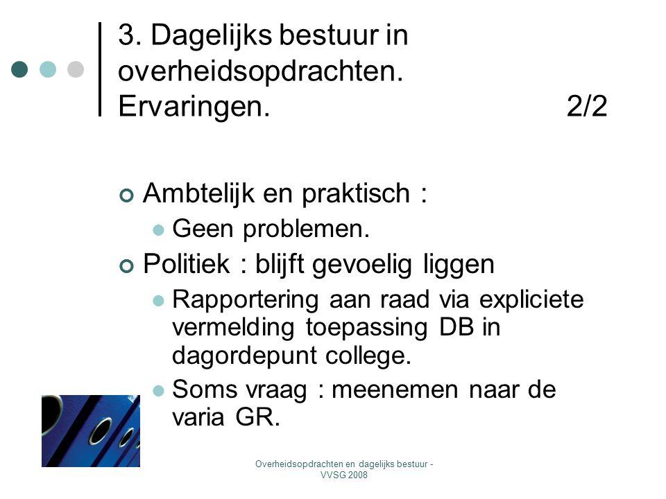 Overheidsopdrachten en dagelijks bestuur - VVSG 2008 3. Dagelijks bestuur in overheidsopdrachten. Ervaringen. 2/2 Ambtelijk en praktisch : Geen proble