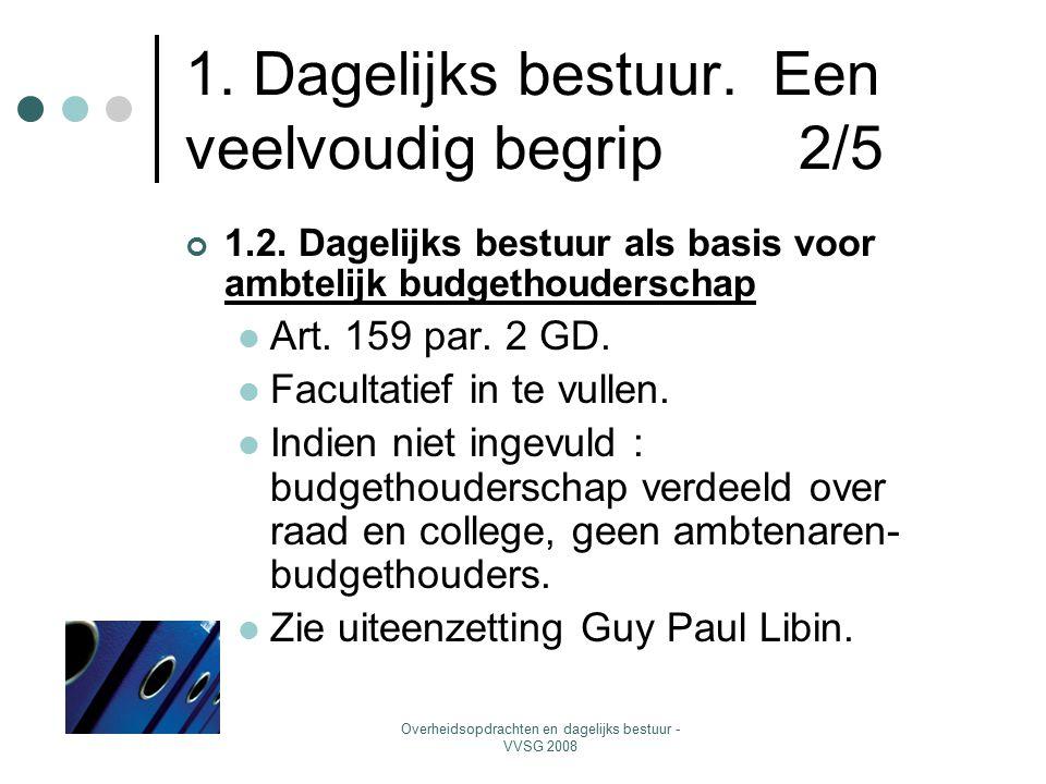 Overheidsopdrachten en dagelijks bestuur - VVSG 2008 1. Dagelijks bestuur. Een veelvoudig begrip 2/5 1.2. Dagelijks bestuur als basis voor ambtelijk b