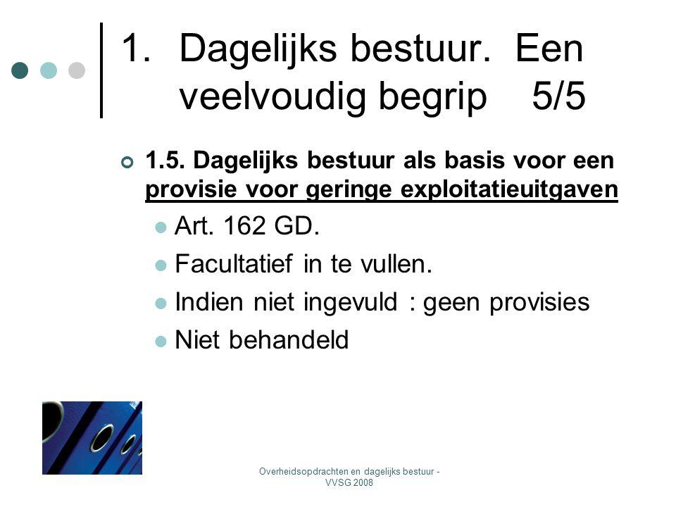 Overheidsopdrachten en dagelijks bestuur - VVSG 2008 1.Dagelijks bestuur. Een veelvoudig begrip 5/5 1.5. Dagelijks bestuur als basis voor een provisie