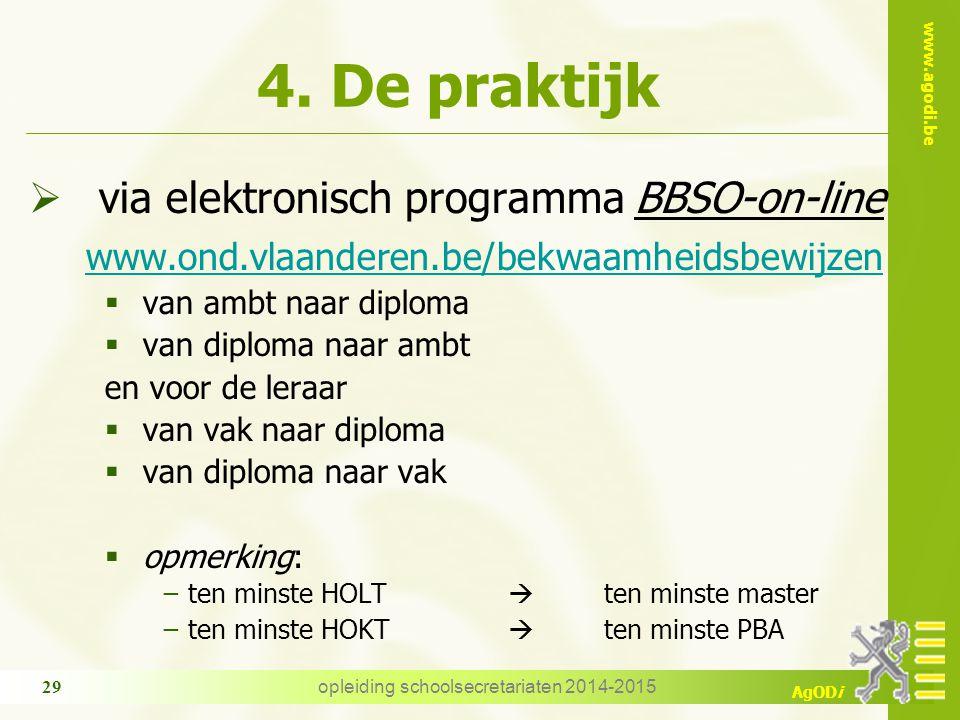 www.agodi.be AgODi opleiding schoolsecretariaten 2014-2015 29 4. De praktijk  via elektronisch programma BBSO-on-line www.ond.vlaanderen.be/bekwaamhe