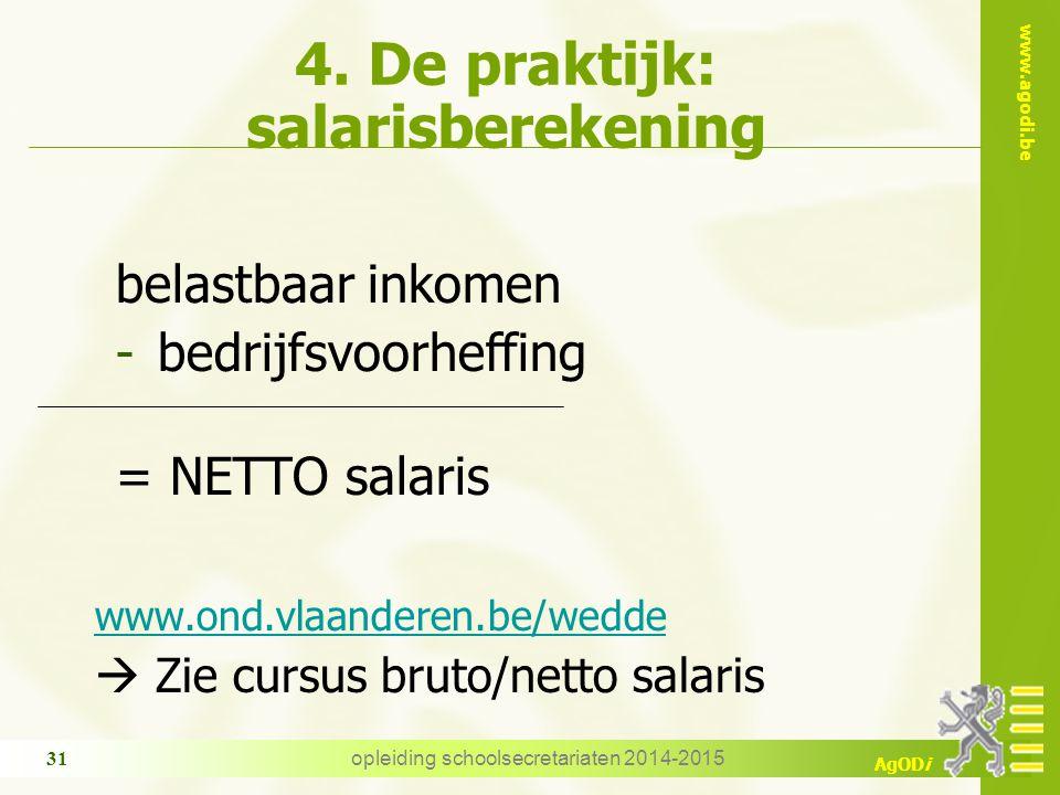www.agodi.be AgODi opleiding schoolsecretariaten 2014-2015 31 4. De praktijk: salarisberekening belastbaar inkomen -bedrijfsvoorheffing = NETTO salari