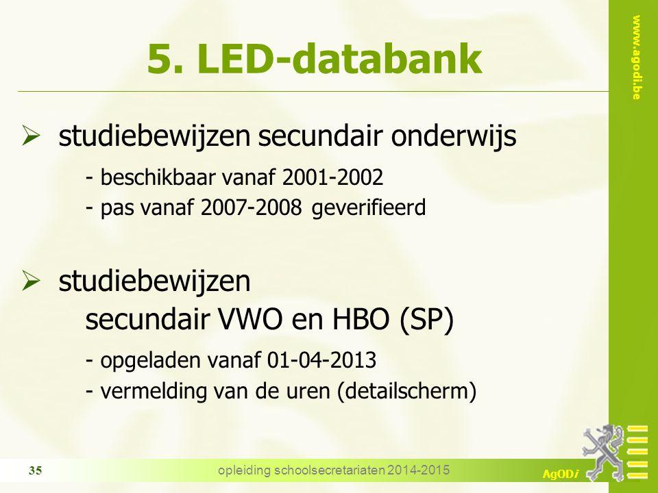 www.agodi.be AgODi 5. LED-databank  studiebewijzen secundair onderwijs - beschikbaar vanaf 2001-2002 - pas vanaf 2007-2008 geverifieerd  studiebewij